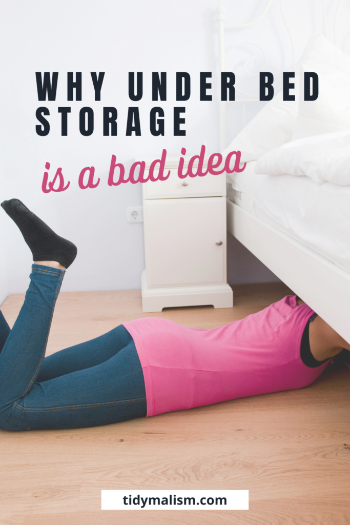 Image showing lady lying on floor on her belly, digging under her bed. Caption reads Why Under Bed Storage is a Bad Idea and post explains why storing things under the bed is dirty, causes dust, mildew and mould, and blocks air circulation to the mattress.