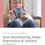 Photo of a blonde woman holding a cup of tea with both hands. Her knees are folded close to her arms and her eyes are closed as she takes a sip. She looks very calm, serene and relaxed. Caption reads: Home Organization & Wellbeing: How Decluttering Helps Depression and Anxiety. From tidymalism.com.