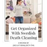 Picture of a young lady wearing rubber gloves and holding a broom. She's standing in the middle of a rather untidy living room and looks overwhelmed at the sight of everything she has to declutter. Caption reads Get Organized With Swedish Death Cleaning: A Review of Decluttering With the Death Cleaning Method at Any Age.