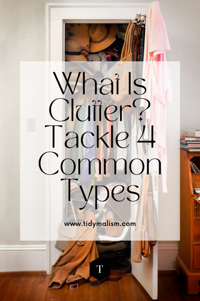 A messy, overflowing closet with clothes strewn everywhere. Caption reads What is Clutter? Tackle 4 Common Types. Tidymalism.com