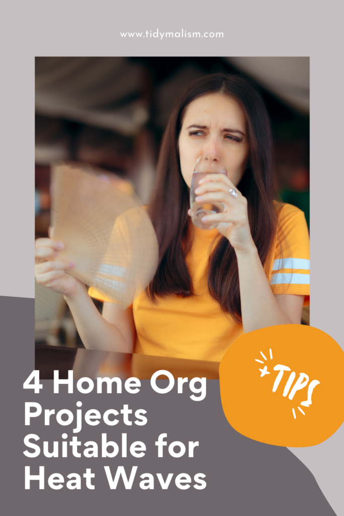 Young lady in an orange athletic t-shirt, drinking a glass of water and fanning her face. She is clearly very hot. Caption reads 4 home organising projects suitable during heat waves, plus tips. Tidymalism.com.