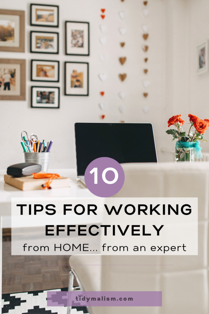 Photograph of a tidy, uncluttered home office space in a cheery, brighlty lit room. Caption reads 10 Tips for Working Effectively From Home, from an expert.