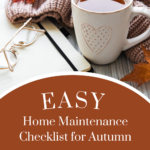 Seasonal fall image in rich, warm brown colours with an image of a hot cup of tea placed next to an open lined notebook, a pair of reading glasses, and a dark beige, chunky knit scarf. Caption reads: Easy home maintenance checklist for autumn.