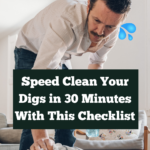 Mustached man in his early forties leaning over a glass coffee table and wiping it down with glass cleaner. He looks very concentrated and serious. Caption reads speed clean your digs in 30 minutes with this checklist.